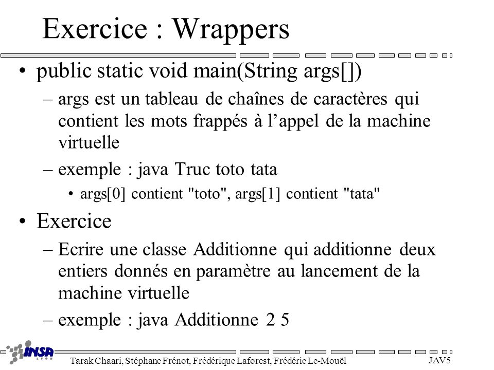 Exercice : Wrappers public static void main(String args[]) Exercice